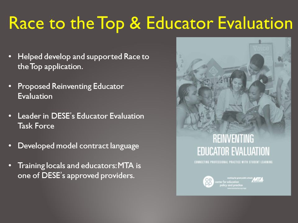 Helped develop and supported Race to the Top application. Proposed Reinventing Educator Evaluation Leader in DESE's Educator Evaluation Task Force Dev