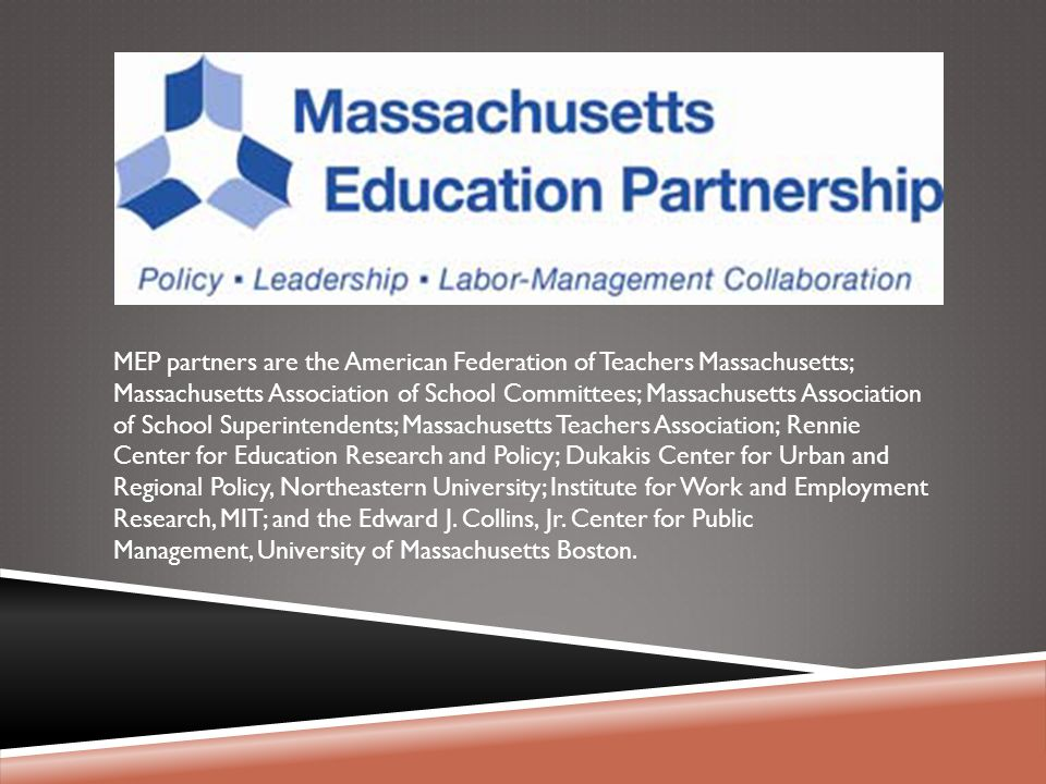 MEP partners are the American Federation of Teachers Massachusetts; Massachusetts Association of School Committees; Massachusetts Association of Schoo