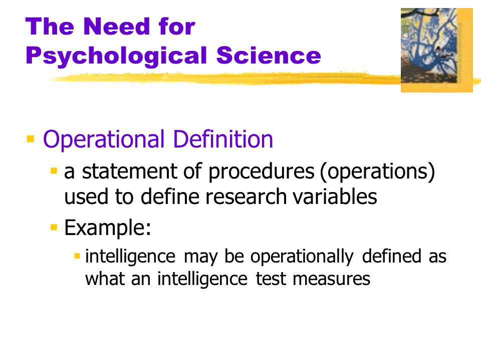  Operational Definition  a statement of procedures (operations) used to define research variables  Example:  intelligence may be operationally defined as what an intelligence test measures