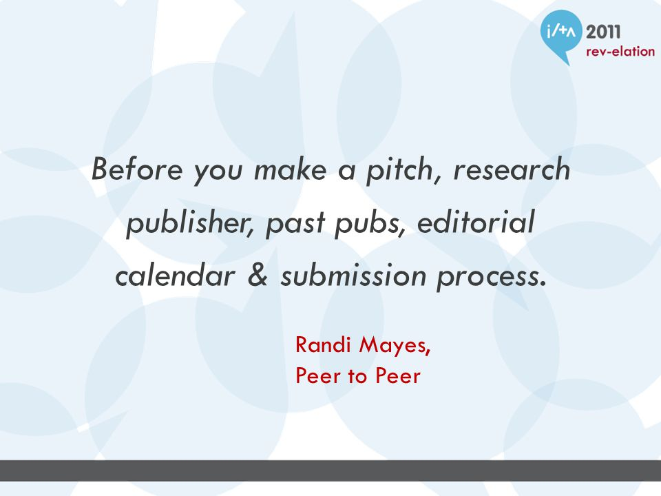 Before you make a pitch, research publisher, past pubs, editorial calendar & submission process.