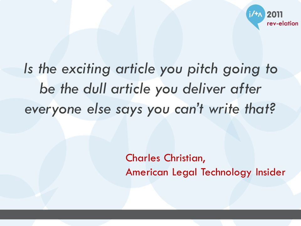 Is the exciting article you pitch going to be the dull article you deliver after everyone else says you can't write that? Charles Christian, American
