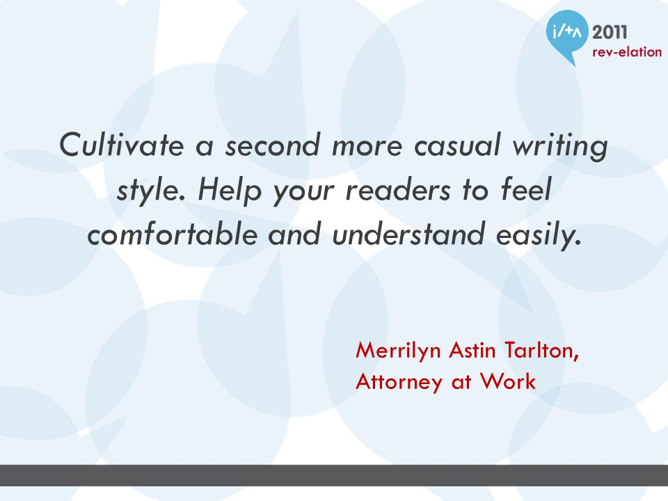 Cultivate a second more casual writing style.