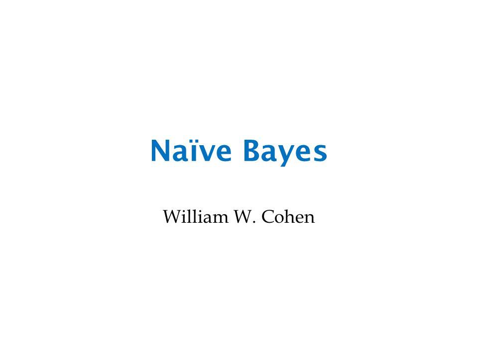 Naïve Bayes William W. Cohen