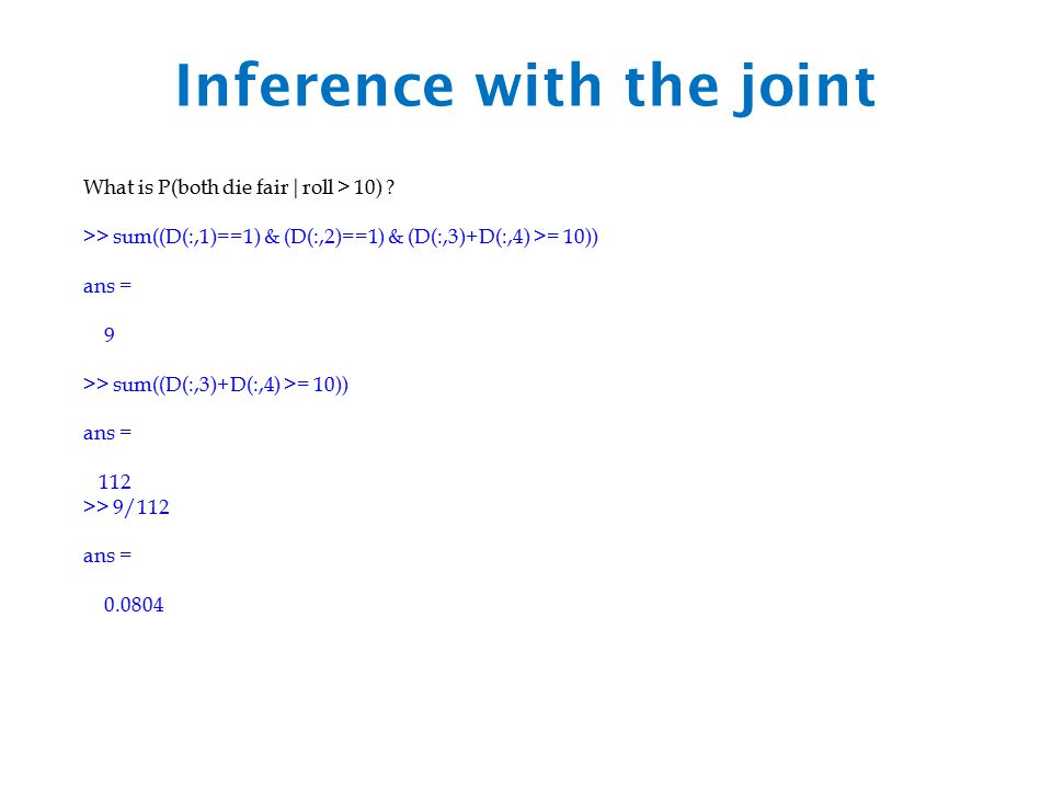 Inference with the joint What is P(both die fair|roll > 10) .