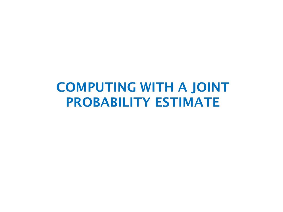 COMPUTING WITH A JOINT PROBABILITY ESTIMATE