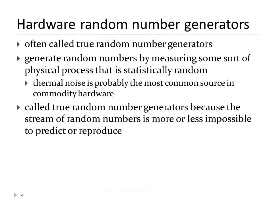 Pseudo random numbers  often called deterministic random number generators  a computer algorithm that generates a sequence of numbers that is approximately random  the period of the sequence is very long  numbers are uniformly distributed  difficult to predict the next number in the sequence  called deterministic because if you know the seed value used to initialize the generator then you can reproduce the sequence of random numbers  this is useful for double checking your results 5