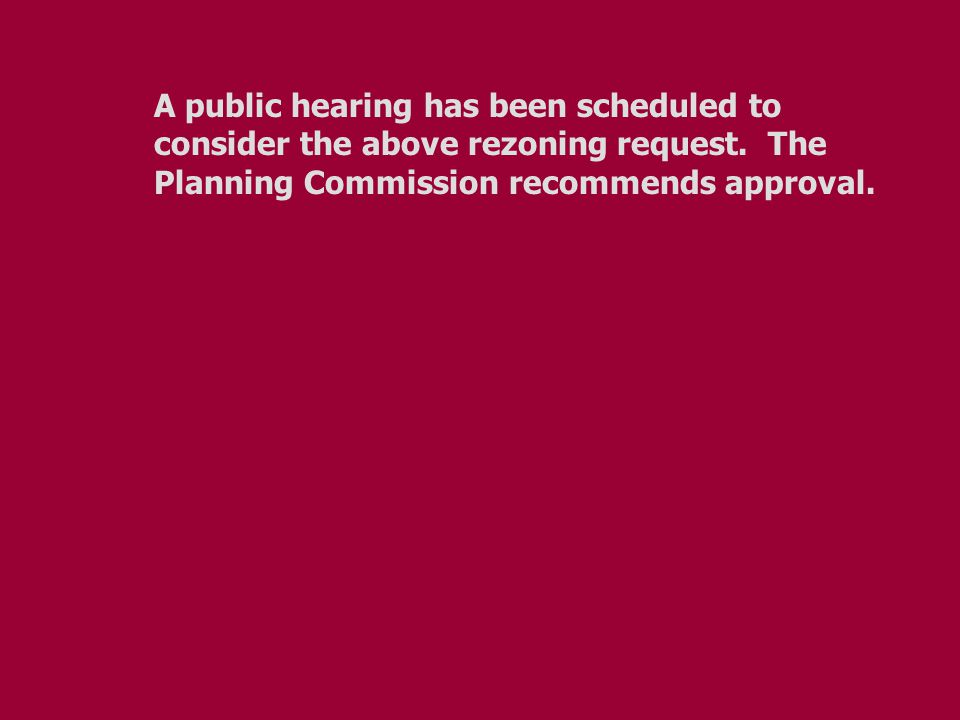 A public hearing has been scheduled to consider the above rezoning request. The Planning Commission recommends approval.