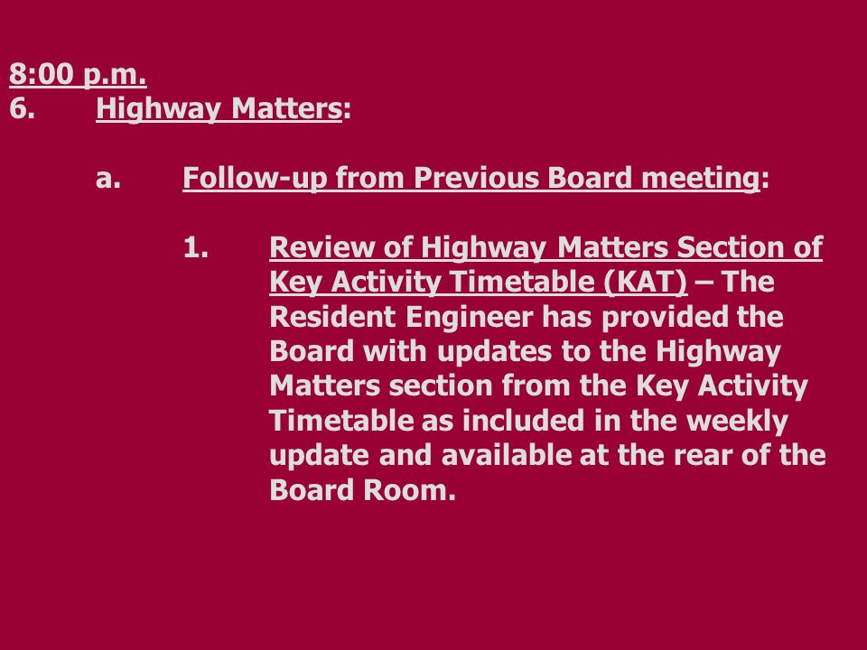 8:00 p.m. 6.Highway Matters: a.Follow-up from Previous Board meeting: 1.Review of Highway Matters Section of Key Activity Timetable (KAT) – The Reside