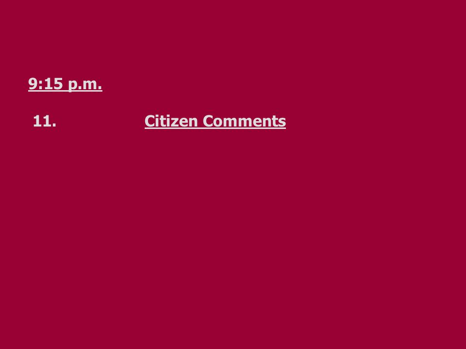 9:15 p.m. 11.Citizen Comments