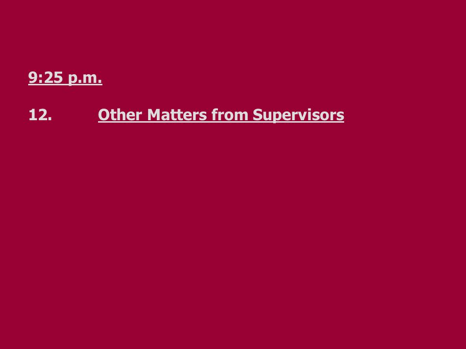 9:25 p.m. 12.Other Matters from Supervisors