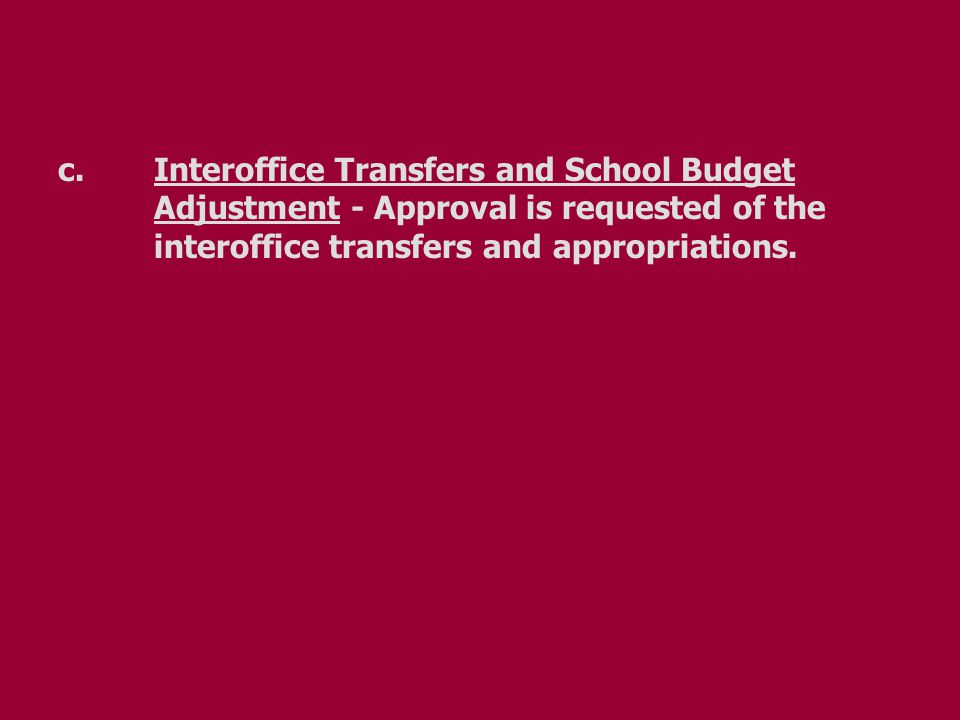 c.Interoffice Transfers and School Budget Adjustment - Approval is requested of the interoffice transfers and appropriations.