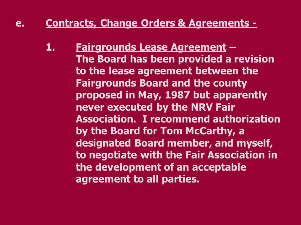 e.Contracts, Change Orders & Agreements - 1. Fairgrounds Lease Agreement – The Board has been provided a revision to the lease agreement between the F