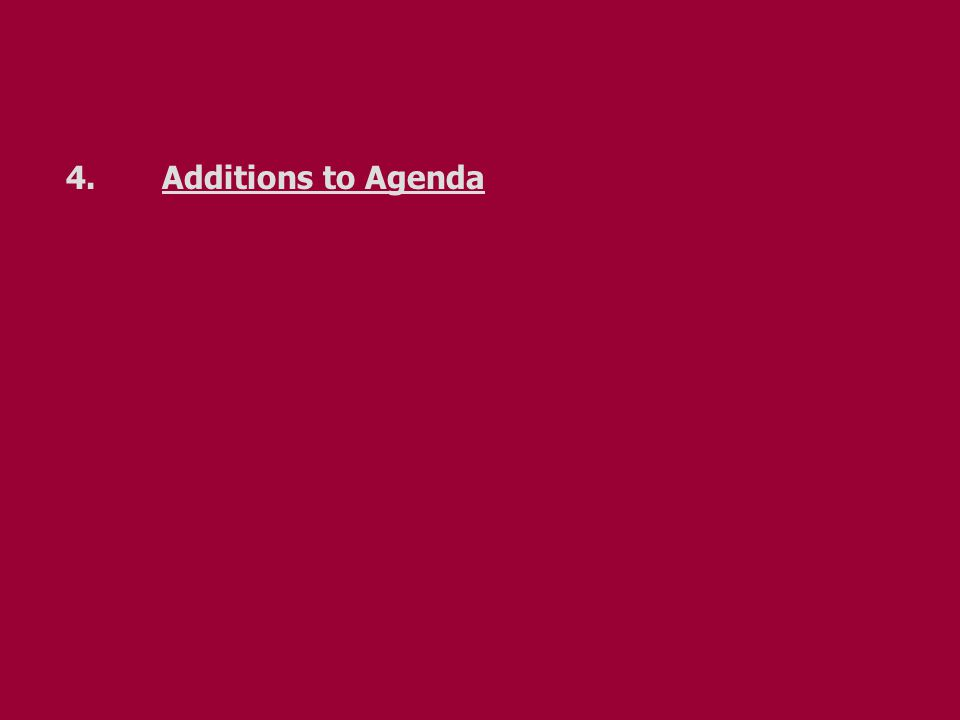 4.Additions to Agenda