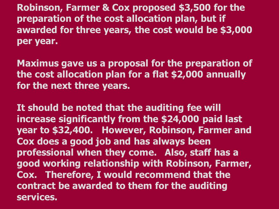 Robinson, Farmer & Cox proposed $3,500 for the preparation of the cost allocation plan, but if awarded for three years, the cost would be $3,000 per y