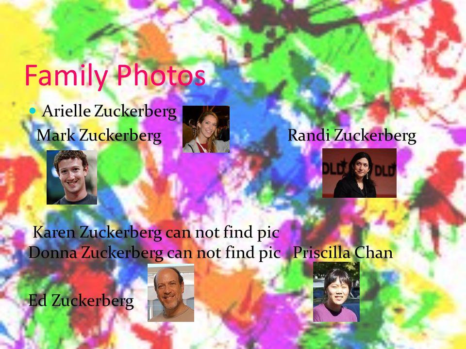 Family Photos Arielle Zuckerberg Mark Zuckerberg Randi Zuckerberg Karen Zuckerberg can not find pic Donna Zuckerberg can not find pic Priscilla Chan Ed Zuckerberg