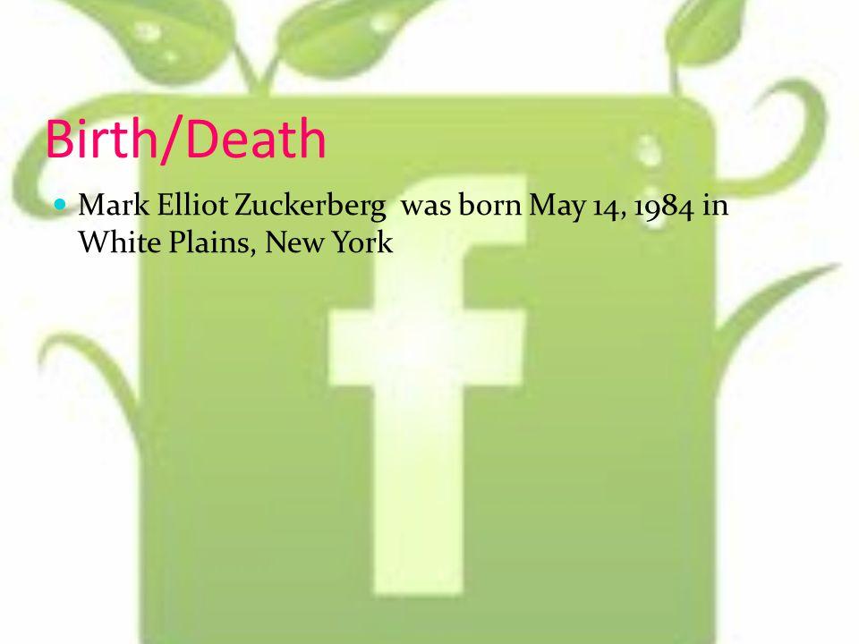 Birth/Death Mark Elliot Zuckerberg was born May 14, 1984 in White Plains, New York