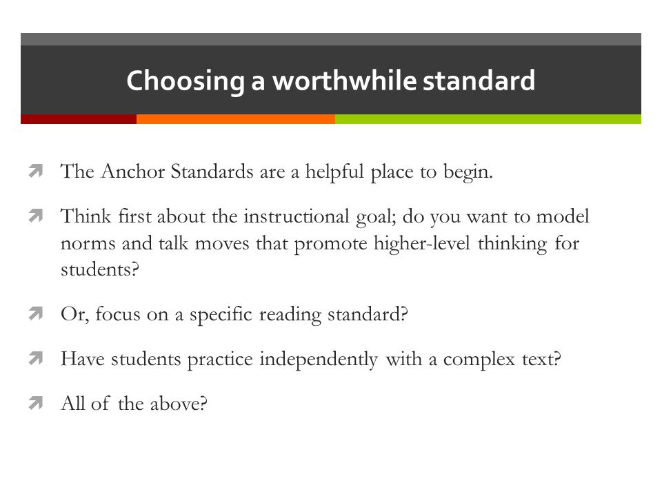 Choosing a worthwhile standard  The Anchor Standards are a helpful place to begin.