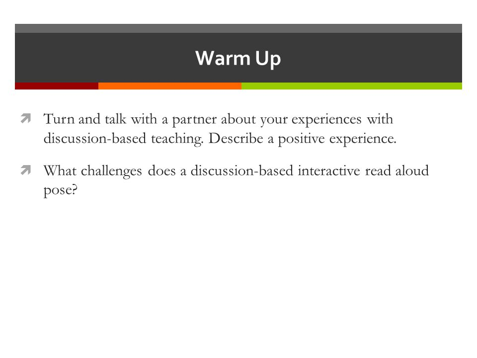 Warm Up  Turn and talk with a partner about your experiences with discussion-based teaching.