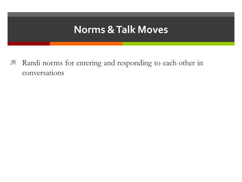 Norms & Talk Moves  Randi norms for entering and responding to each other in conversations