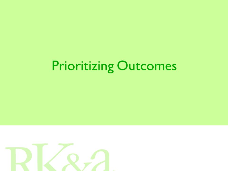 1.Which outcomes are most important to achieve (for you, for funders, for other stakeholders).