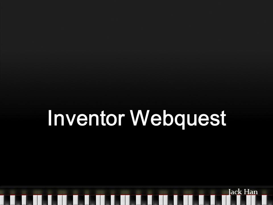 Inventor Webquest Jack Han