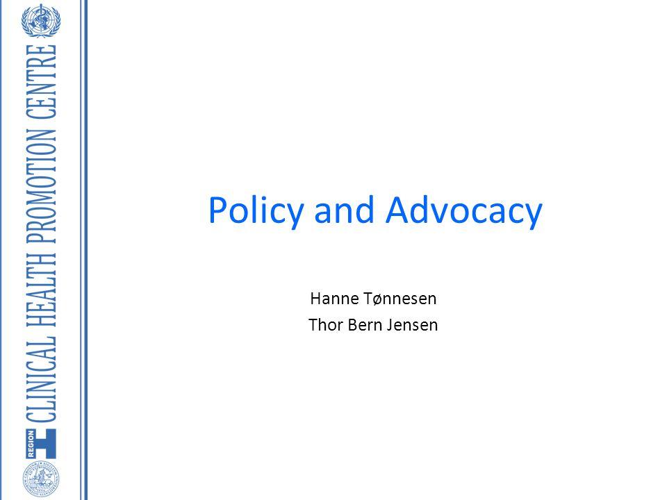 Policy and Advocacy Hanne Tønnesen Thor Bern Jensen