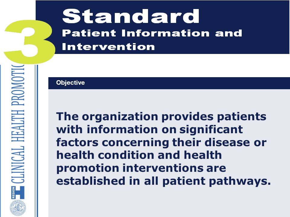 18 The organization provides patients with information on significant factors concerning their disease or health condition and health promotion interventions are established in all patient pathways.