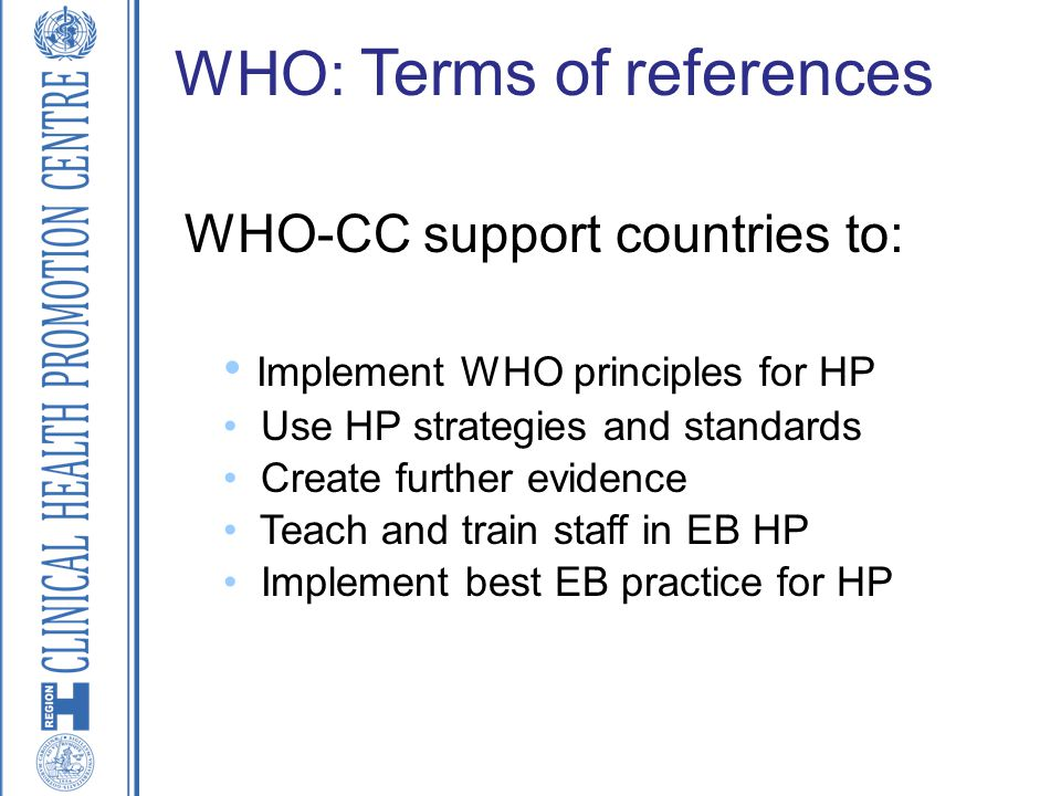 WHO-CC support countries to: Implement WHO principles for HP Use HP strategies and standards Create further evidence Teach and train staff in EB HP Im