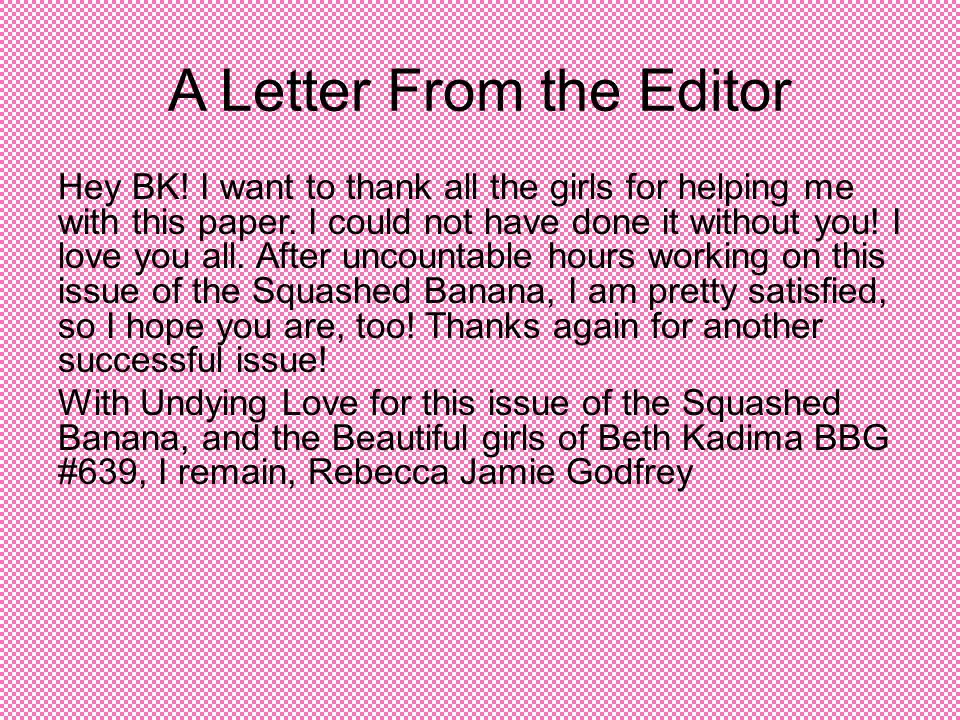 A Letter From the Editor Hey BK. I want to thank all the girls for helping me with this paper.