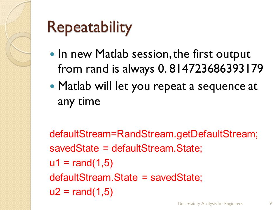 Repeatability In new Matlab session, the first output from rand is always 0. 814723686393179 Matlab will let you repeat a sequence at any time default