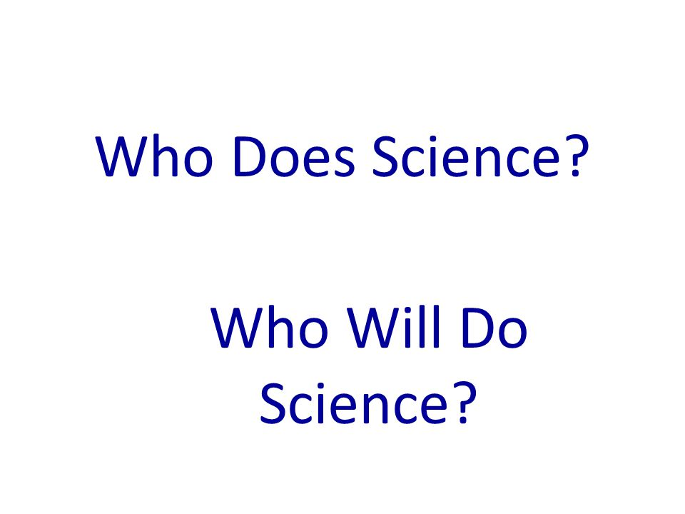 Who Does Science Who Will Do Science
