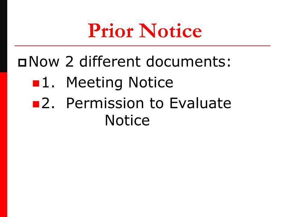 Prior Notice  Now 2 different documents: 1. Meeting Notice 2. Permission to Evaluate Notice