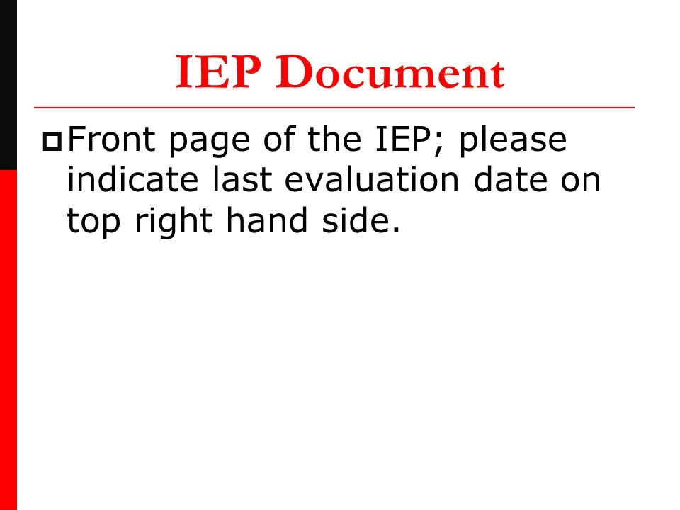 IEP Document  Front page of the IEP; please indicate last evaluation date on top right hand side.