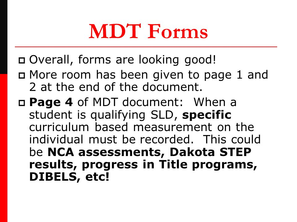 MDT Forms  Overall, forms are looking good!  More room has been given to page 1 and 2 at the end of the document.  Page 4 of MDT document: When a s