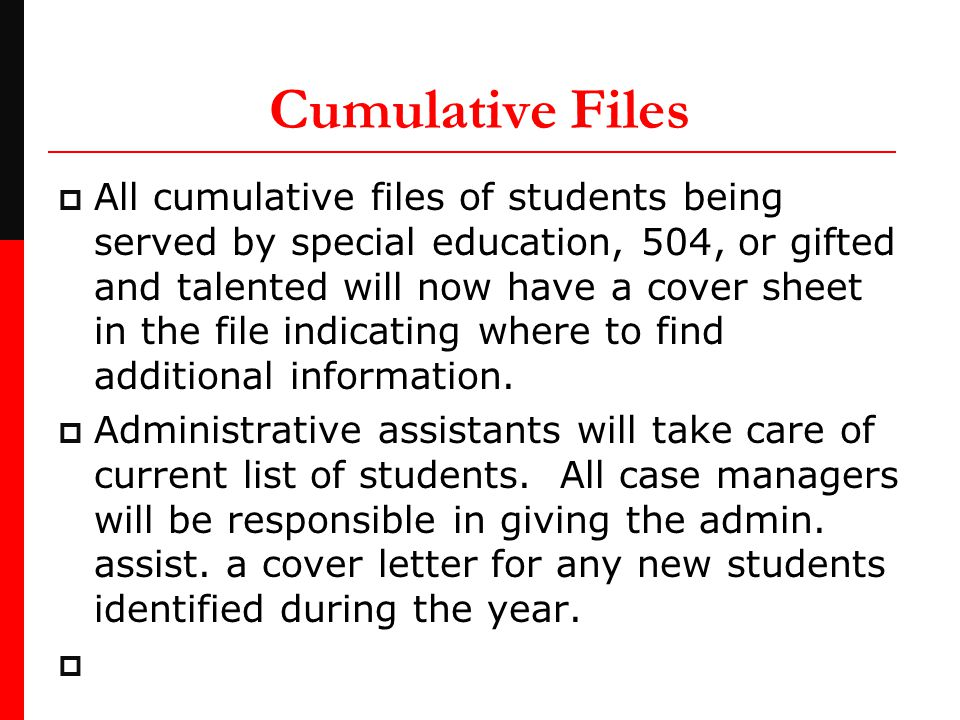 Cumulative Files  All cumulative files of students being served by special education, 504, or gifted and talented will now have a cover sheet in the