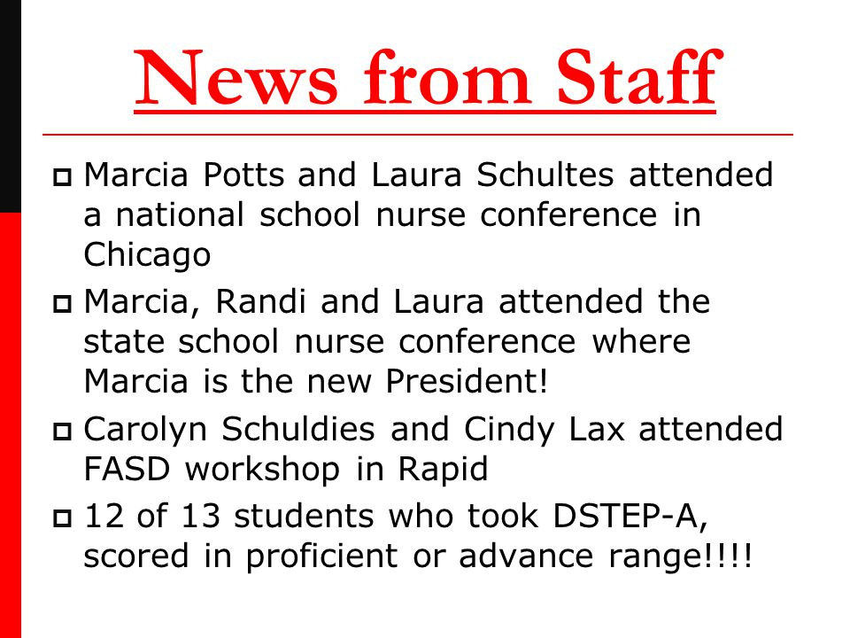 News from Staff  Marcia Potts and Laura Schultes attended a national school nurse conference in Chicago  Marcia, Randi and Laura attended the state school nurse conference where Marcia is the new President.