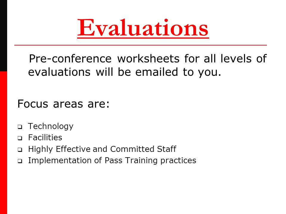 Evaluations Pre-conference worksheets for all levels of evaluations will be emailed to you.