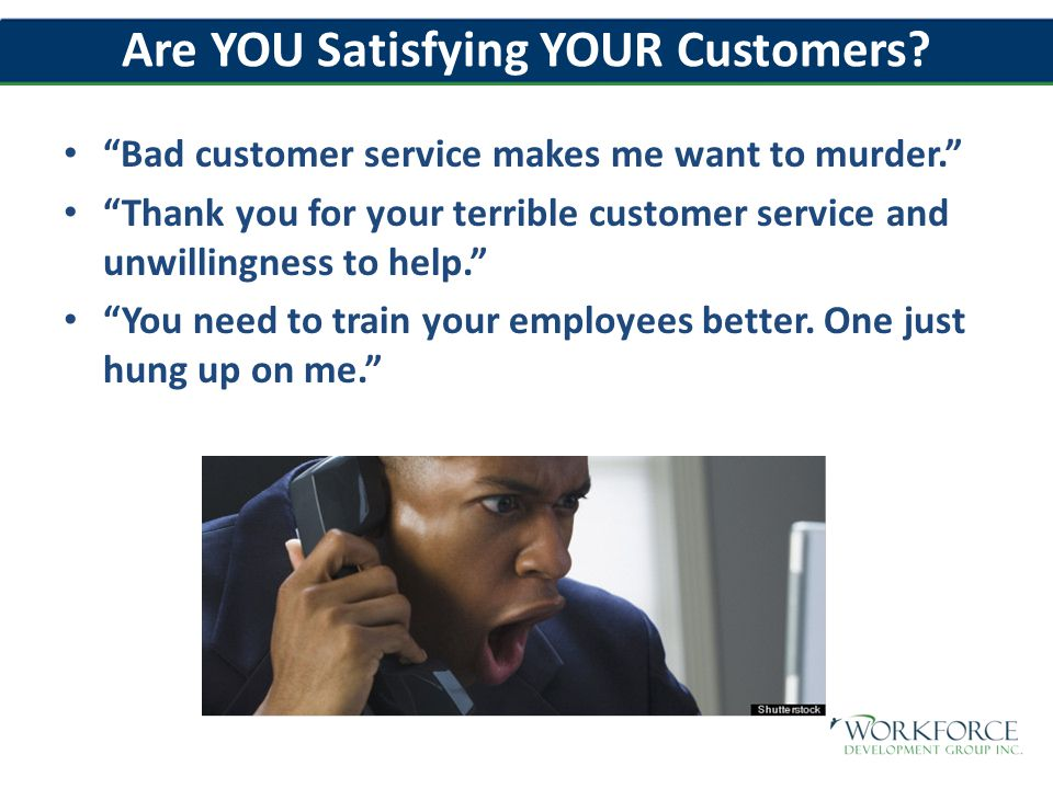 Are YOU Satisfying YOUR Customers.