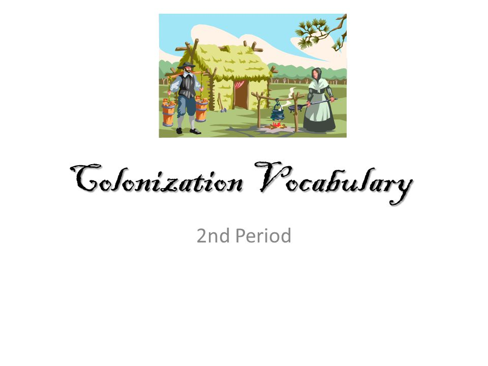 Colonization Vocabulary 2nd Period