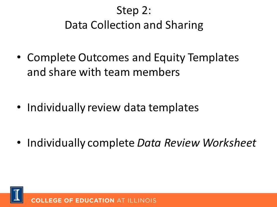 Step 2: Data Collection and Sharing Complete Outcomes and Equity Templates and share with team members Individually review data templates Individually complete Data Review Worksheet