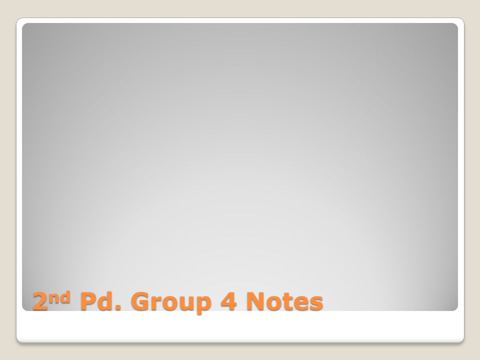 2 nd Pd. Group 4 Notes