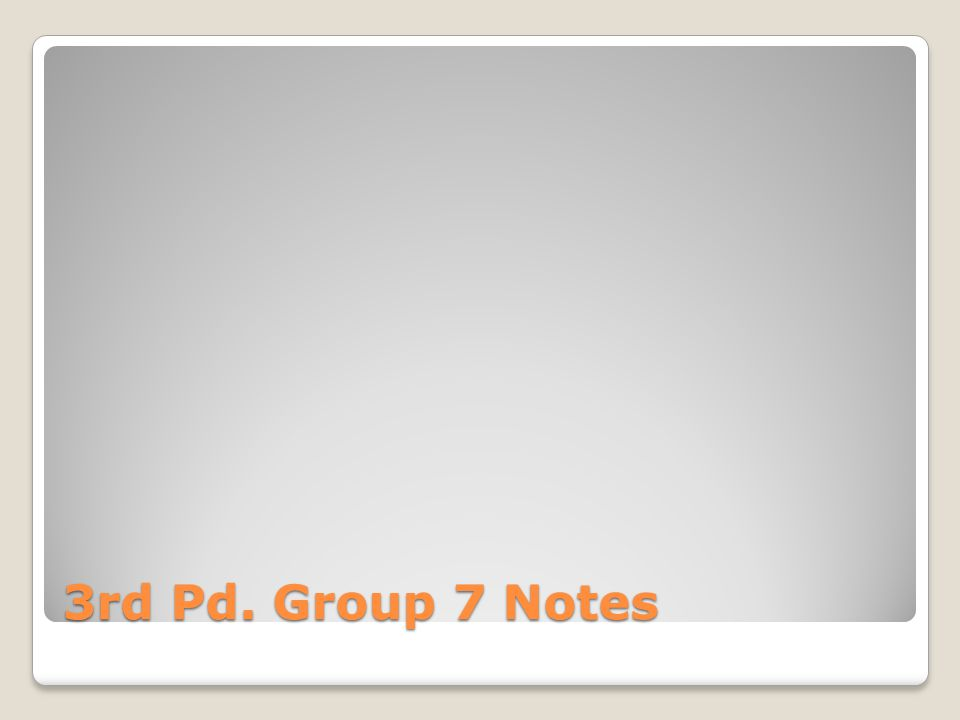 3rd Pd. Group 7 Notes