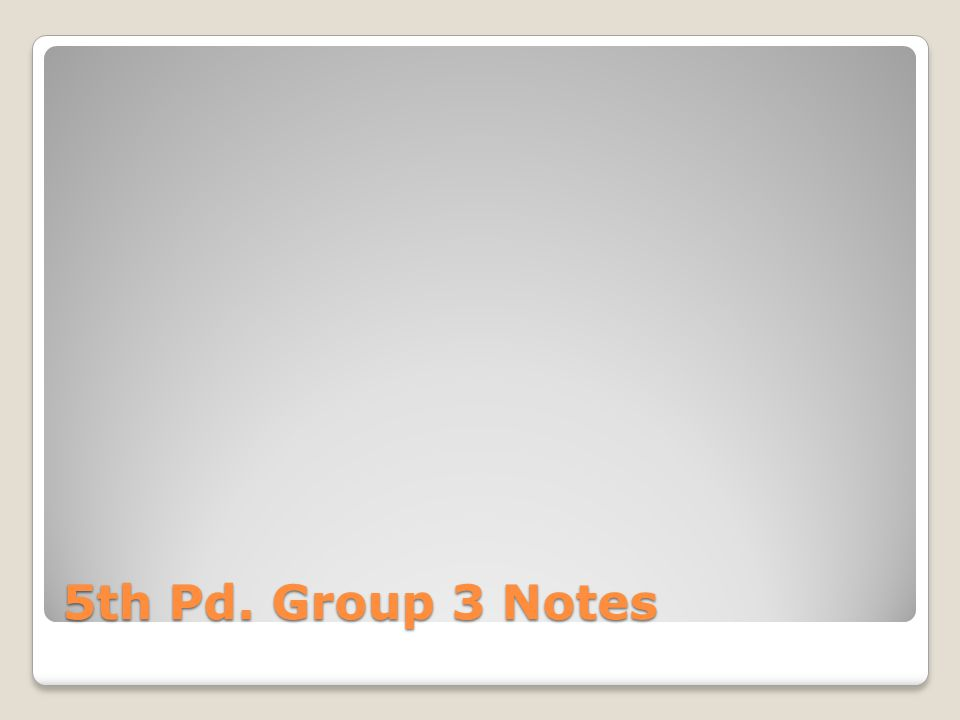 5th Pd. Group 3 Notes