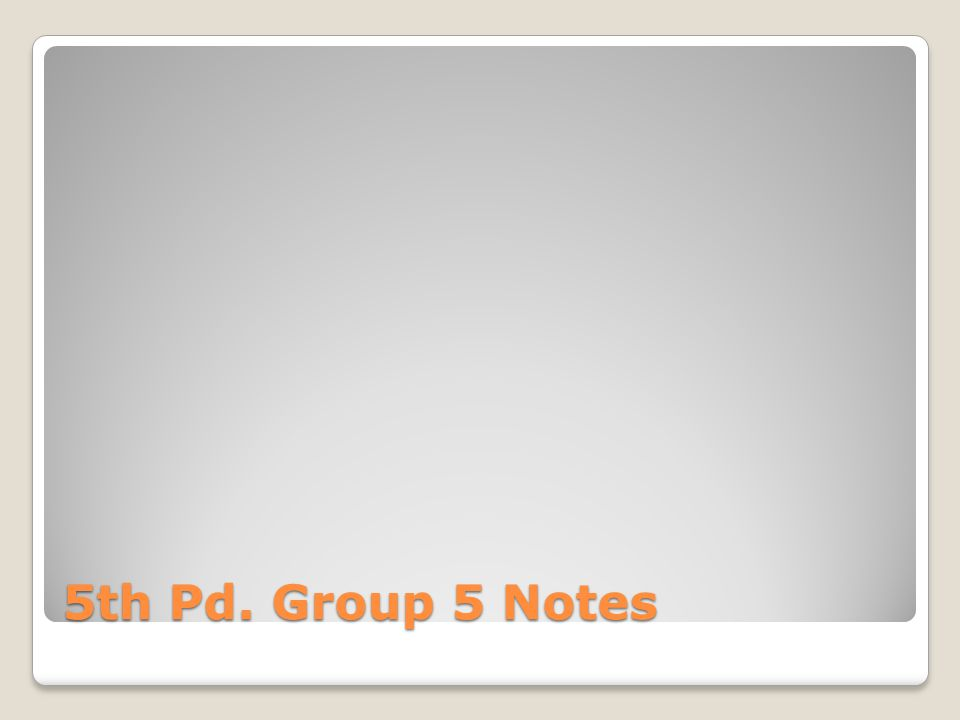 5th Pd. Group 5 Notes