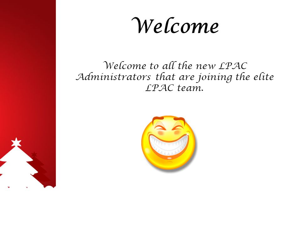 Welcome Welcome to all the new LPAC Administrators that are joining the elite LPAC team.