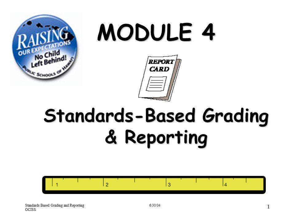 Standards Based Grading and Reporting OCISS 6/30/04 22 Grading Scale for Pilot Report Card Status Report (per Reg.