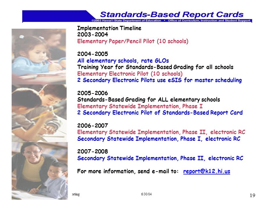 Standards Based Grading and Reporting OCISS 6/30/04 19 Implementation Timeline 2003-2004 Elementary Paper/Pencil Pilot (10 schools) 2004-2005 All elem