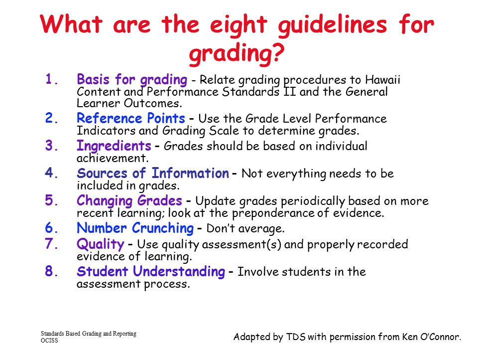 Standards Based Grading and Reporting OCISS 6/30/04 43 What are the eight guidelines for grading? 1.Basis for grading - Relate grading procedures to H