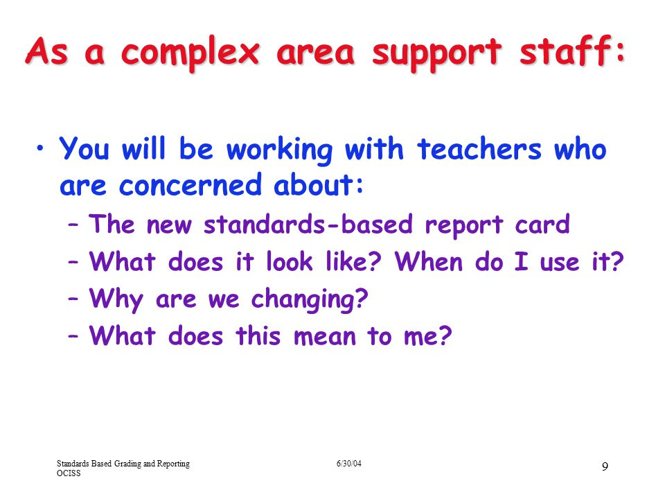 Standards Based Grading and Reporting OCISS 6/30/04 100 If students demonstrate achievement at any time that, in effect, renders past assessment information inaccurate, then you must drop the former assessment from the record and replace it with the new.