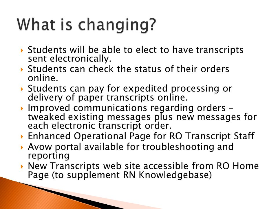  Students will be able to elect to have transcripts sent electronically.  Students can check the status of their orders online.  Students can pay f